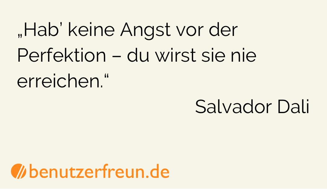 Zitat Dali: Hab keine Angst vor der Perfektion, du wirst sie nie erreichen.